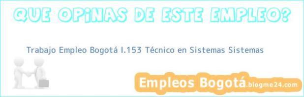 Trabajo Empleo Bogotá I.153 Técnico en Sistemas Sistemas