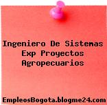 Ingeniero De Sistemas Exp Proyectos Agropecuarios
