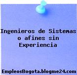 Ingenieros de Sistemas o afines sin Experiencia