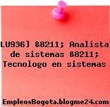 LU936] &8211; Analista de sistemas &8211; Tecnologo en sistemas