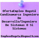 OfertaEmpleo Bogotá Cundinamarca Ingeniero De Desarrollo/Ingeniero De Sistemas O Si Sistemas