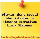 OfertaTrabajo Bogotá Administrador de Sistemas Operativos Linux Sistemas