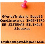OfertaTrabajo Bogotá Cundinamarca INGENIERO DE SISTEMAS BILINGUE Sistemas