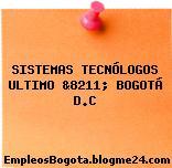 SISTEMAS TECNÓLOGOS ULTIMO &8211; BOGOTÁ D.C