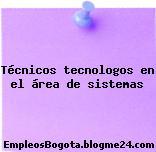 Técnicos tecnologos en el área de sistemas