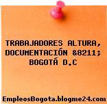 TRABAJADORES ALTURA, DOCUMENTACIÓN &8211; BOGOTÁ D.C