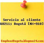 Servicio al cliente &8211; Bogotá [NX-910]