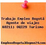 Trabajo Empleo Bogotá Agente de viajes &8211; OQI29 Turismo