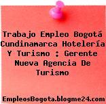 Trabajo Empleo Bogotá Cundinamarca Hotelería Y Turismo : Gerente Nueva Agencia De Turismo