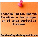 Trabajo Empleo Bogotá Tecnicos o tecnologos en el area turistica Turismo