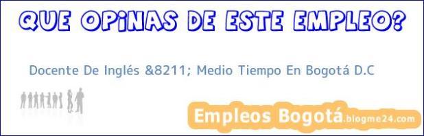 Docente De Inglés &8211; Medio Tiempo En Bogotá D.C