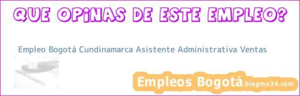 Empleo Bogotá Cundinamarca Asistente Administrativa Ventas