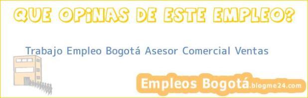 Trabajo Empleo Bogotá Asesor Comercial Ventas