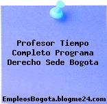 Profesor Tiempo Completo Programa Derecho Sede Bogota
