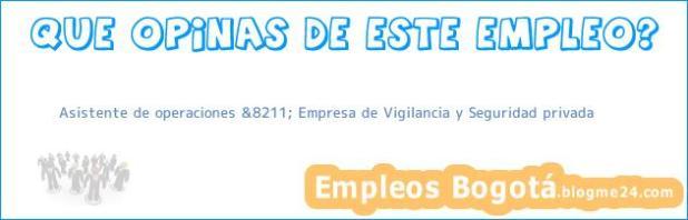 Asistente de operaciones &8211; Empresa de Vigilancia y Seguridad privada