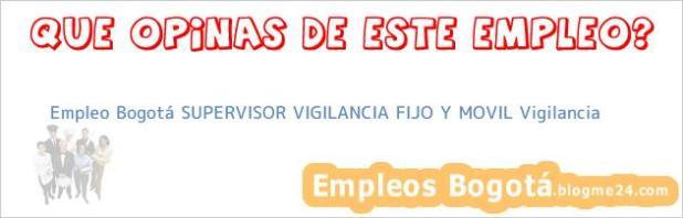 Empleo Bogotá SUPERVISOR VIGILANCIA FIJO Y MOVIL Vigilancia