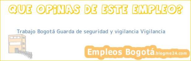 Trabajo Bogotá Guarda de seguridad y vigilancia Vigilancia