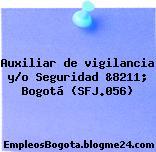 Auxiliar de vigilancia y/o Seguridad &8211; Bogotá (SFJ.056)