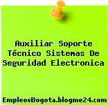 Auxiliar Soporte Técnico Sistemas De Seguridad Electronica