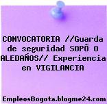 CONVOCATORIA //Guarda de seguridad SOPÓ O ALEDAÑOS// Experiencia en VIGILANCIA