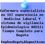 Enfermero especialista en SST expereincia en Medicina laboral Y sistema de vigilancia Epidemiologico &8211; Tiempo Completo para Bogota