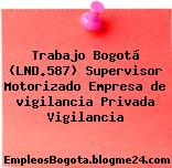 Trabajo Bogotá (LND.587) Supervisor Motorizado Empresa de vigilancia Privada Vigilancia