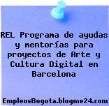 REL Programa de ayudas y mentorías para proyectos de Arte y Cultura Digital en Barcelona