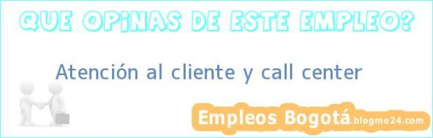 Atención al Cliente y Call Center