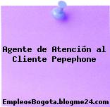 AGENTE DE ATENCION AL CLIENTE PEPEPHONE