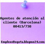 Agentes de atención al cliente (Barcelona) 08413/738