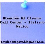 Atención Al Cliente Call Center – Italiano Nativo