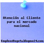 Atención al Cliente para el mercado nacional