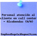 PERSONAL ATENCIÓN AL CLIENTE EN CALL CENTER – ALCOBENDAS (H/M)