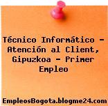 Técnico Informático – Atención al Client, Gipuzkoa – Primer Empleo