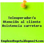 Teleoperador/a Atención al cliente Asistencia carretera