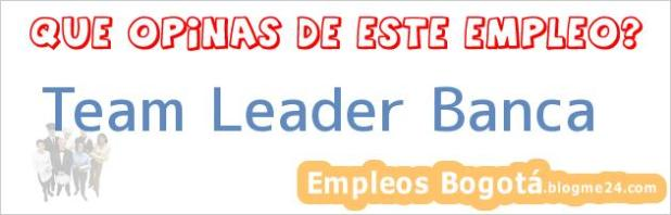 Team Leader Banca