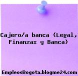 Cajero/a banca (Legal, Finanzas y Banca)