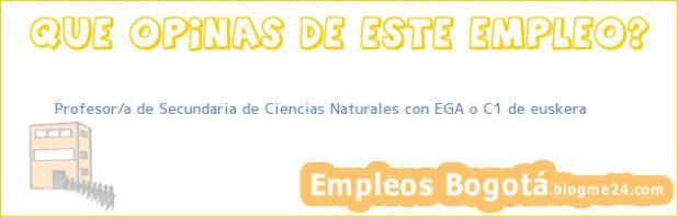 Profesor/a de Secundaria de Ciencias Naturales con EGA o C1 de euskera