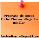 "Programa de Becas Roche Pharma ""Deja tu Huella"""