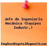 Jefe de Ingeniería Mecánica (Equipos Industr.)
