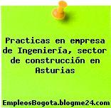 Practicas en empresa de Ingeniería, sector de construcción en Asturias