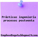 Prácticas ingeniería procesos postventa