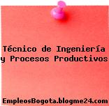 Técnico de Ingeniería y Procesos Productivos