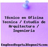 Técnico en Oficina Tecnica / Estudio de Arquitectura / Ingenieria