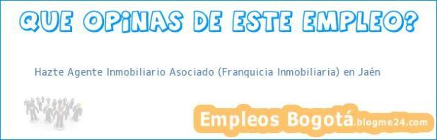 Hazte Agente Inmobiliario Asociado (Franquicia Inmobiliaria) en Jaén
