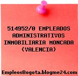 514952/0 EMPLEADOS ADMINISTRATIVOS INMOBILIARIA MONCADA (VALENCIA)