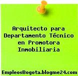 Arquitecto para Departamento Técnico en Promotora Inmobiliaria