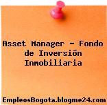 Asset Manager – Fondo de Inversión Inmobiliaria