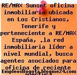 RE/MAX Sunset oficina inmobiliaria ubicada en Los Cristianos, Tenerife y perteneciente a RE/MAX España, .la red inmobiliaria líder a nivel mundial, busca agentes asociados para oficina de reciente apertura