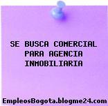 SE BUSCA COMERCIAL PARA AGENCIA INMOBILIARIA